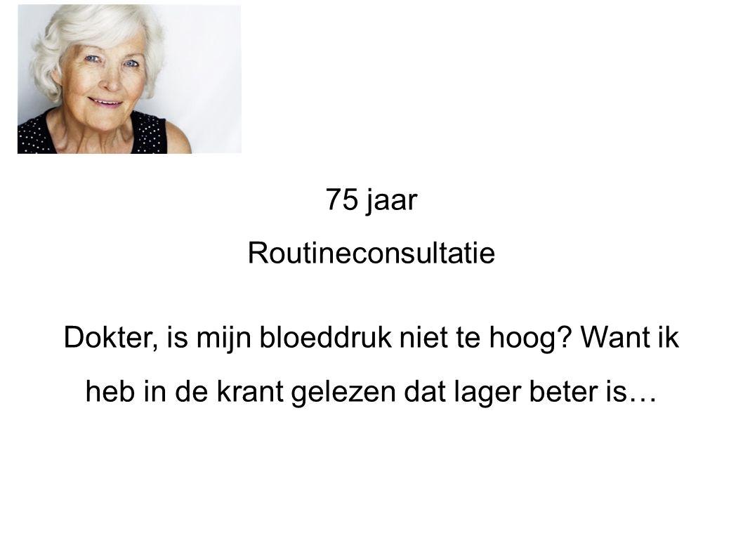 75 jaar Routineconsultatie Dokter, is mijn bloeddruk niet te hoog.
