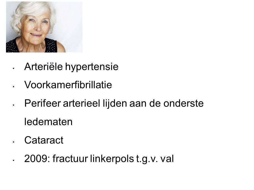 Arteriële hypertensie Voorkamerfibrillatie Perifeer arterieel lijden aan de onderste ledematen Cataract 2009: fractuur linkerpols t.g.v.