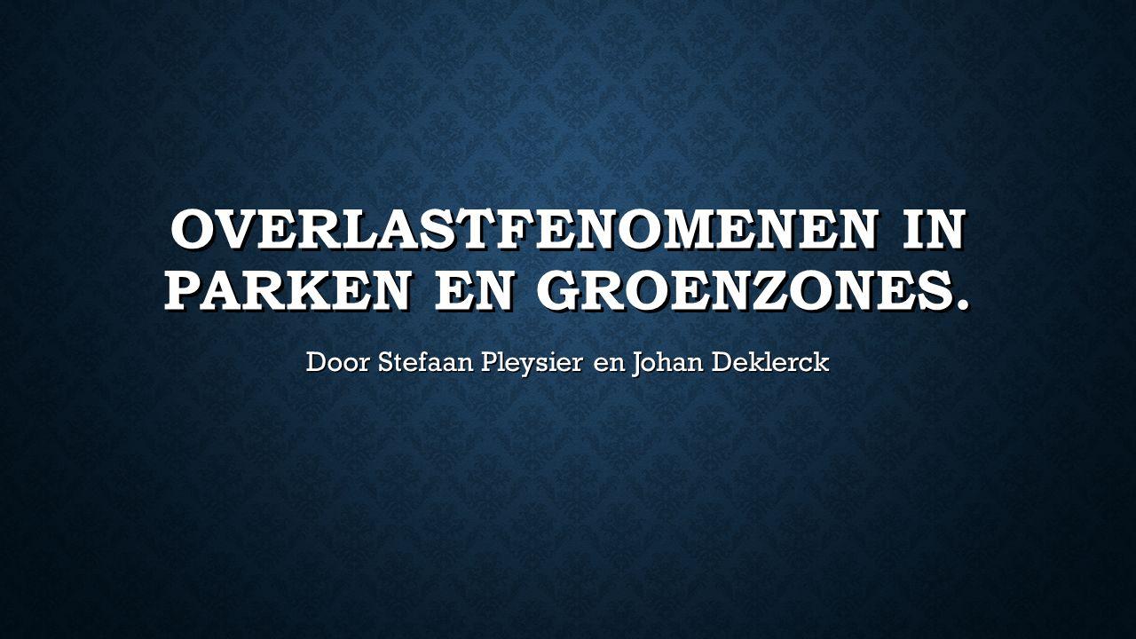 OVERLASTFENOMENEN IN PARKEN EN GROENZONES. Door Stefaan Pleysier en Johan Deklerck