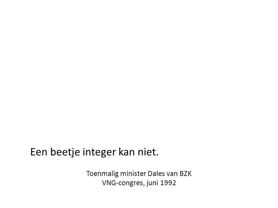 Een beetje integer kan niet. Toenmalig minister Dales van BZK VNG-congres, juni 1992