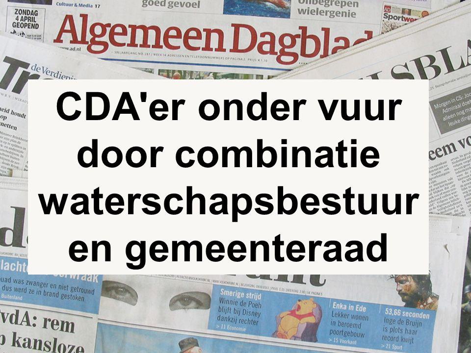 7 CDA er onder vuur door combinatie waterschapsbestuur en gemeenteraad