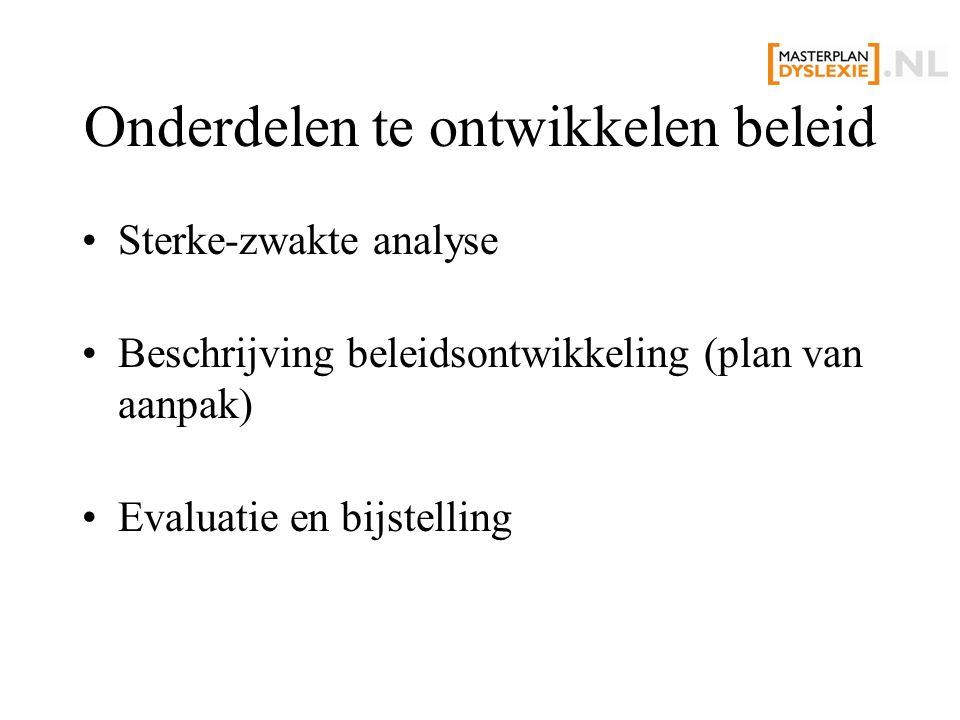 Onderdelen te ontwikkelen beleid Sterke-zwakte analyse Beschrijving beleidsontwikkeling (plan van aanpak) Evaluatie en bijstelling