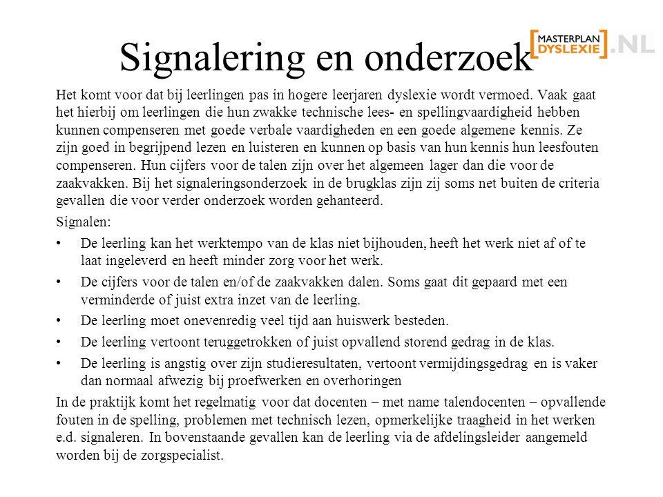 Signalering en onderzoek Het komt voor dat bij leerlingen pas in hogere leerjaren dyslexie wordt vermoed.