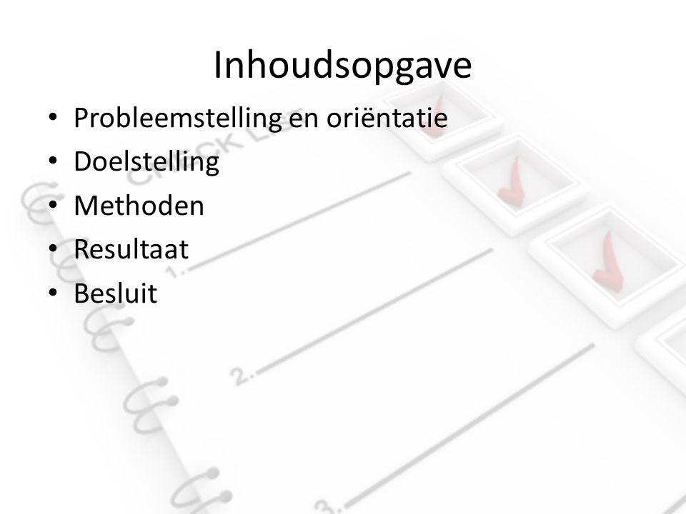 Inhoudsopgave Probleemstelling en oriëntatie Doelstelling Methoden Resultaat Besluit