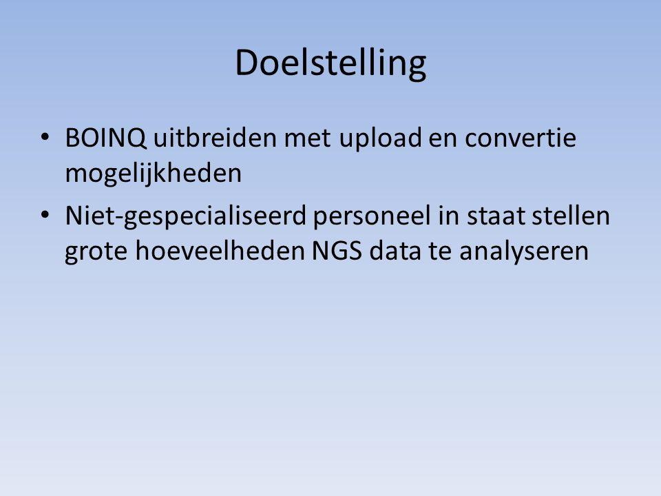 Doelstelling BOINQ uitbreiden met upload en convertie mogelijkheden Niet-gespecialiseerd personeel in staat stellen grote hoeveelheden NGS data te ana