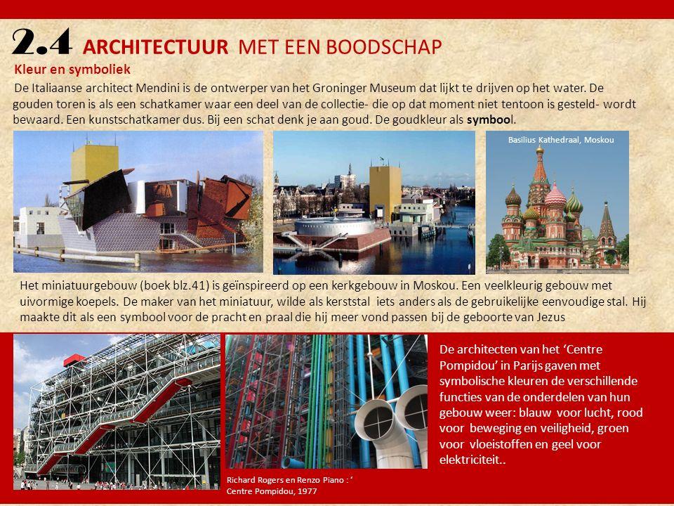 2.4 ARCHITECTUUR MET EEN BOODSCHAP Kleur en symboliek De Italiaanse architect Mendini is de ontwerper van het Groninger Museum dat lijkt te drijven op het water.