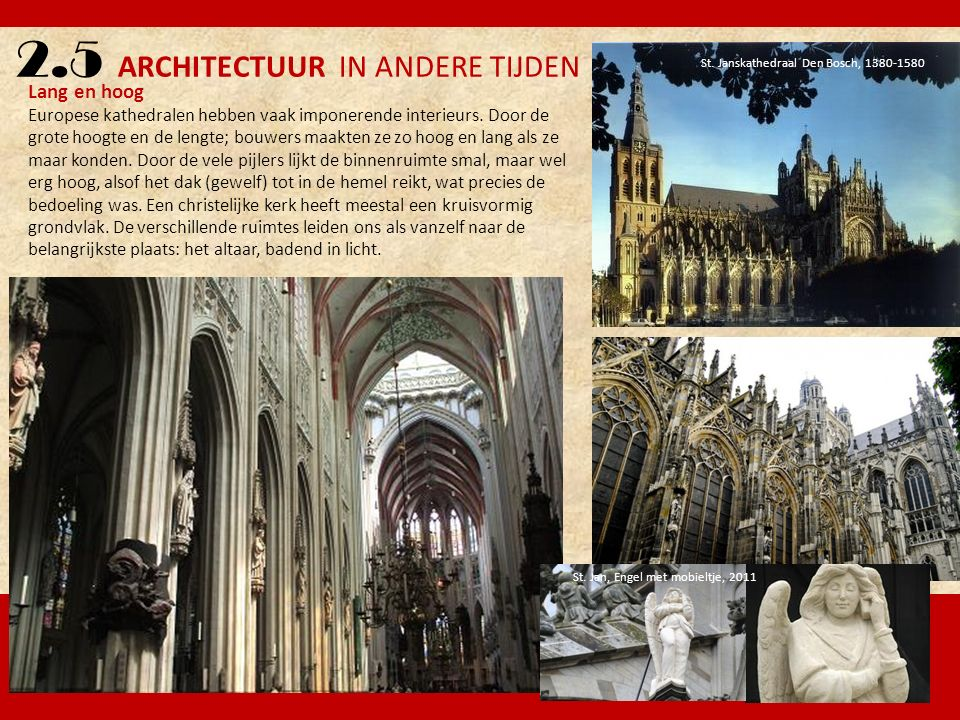 2.5 ARCHITECTUUR IN ANDERE TIJDEN Lang en hoog Europese kathedralen hebben vaak imponerende interieurs. Door de grote hoogte en de lengte; bouwers maa