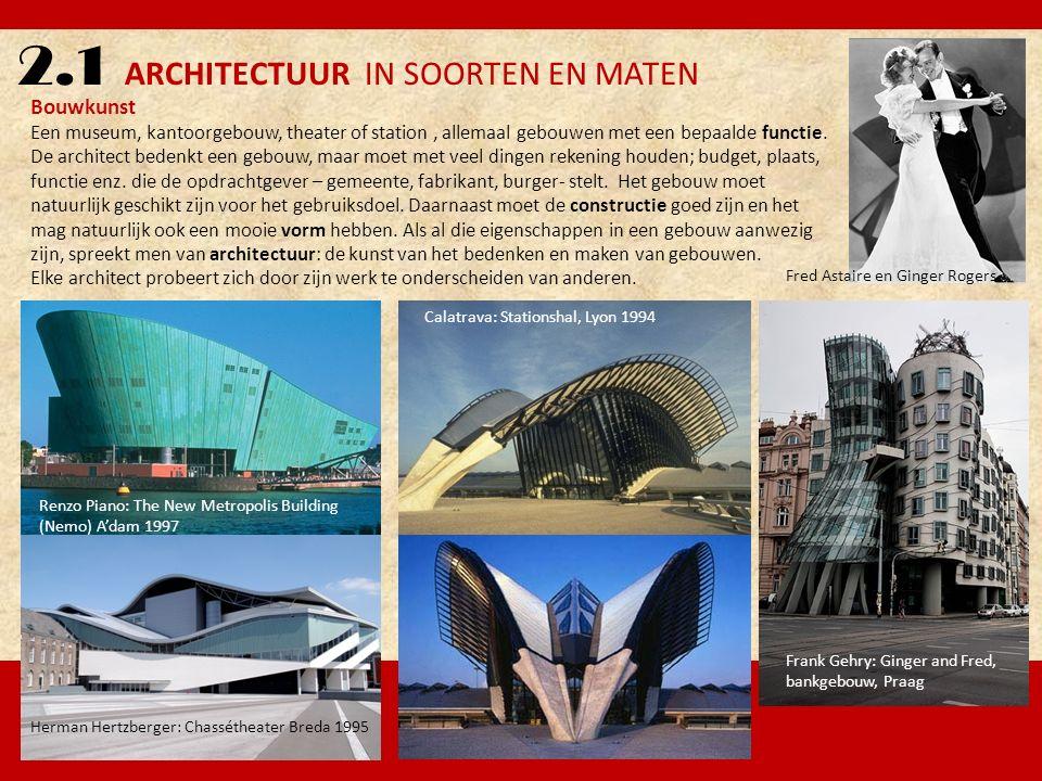 2.1 ARCHITECTUUR IN SOORTEN EN MATEN Bouwkunst Een museum, kantoorgebouw, theater of station, allemaal gebouwen met een bepaalde functie. De architect