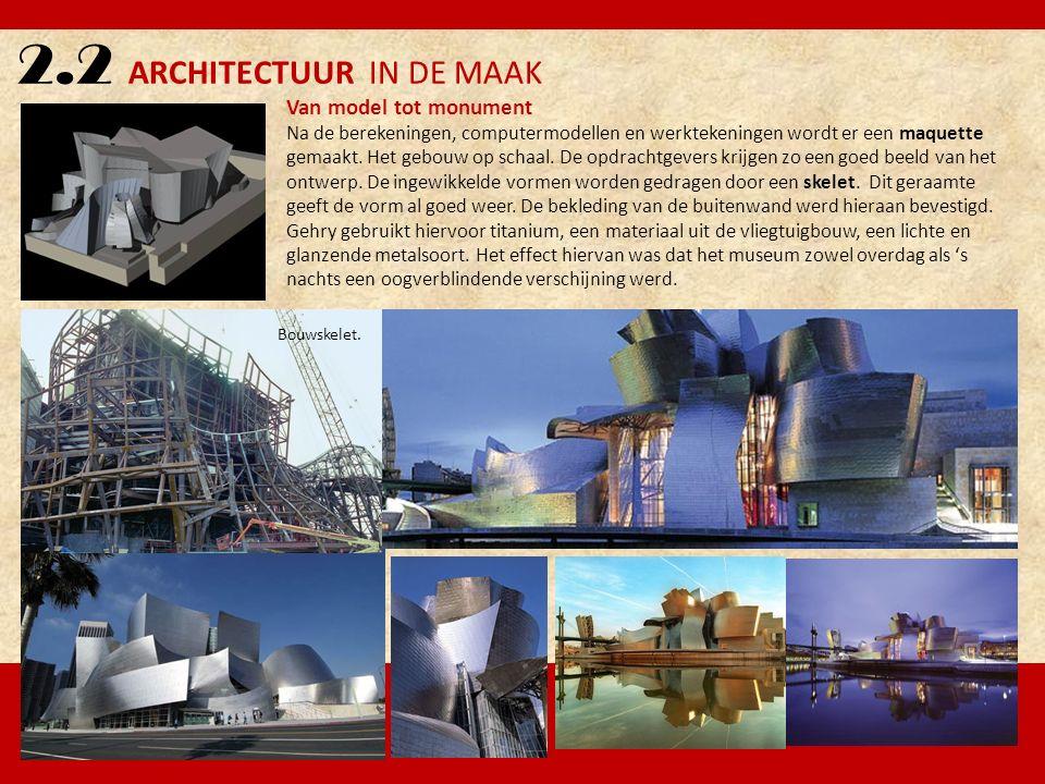 2.2 ARCHITECTUUR IN DE MAAK Van model tot monument Na de berekeningen, computermodellen en werktekeningen wordt er een maquette gemaakt. Het gebouw op