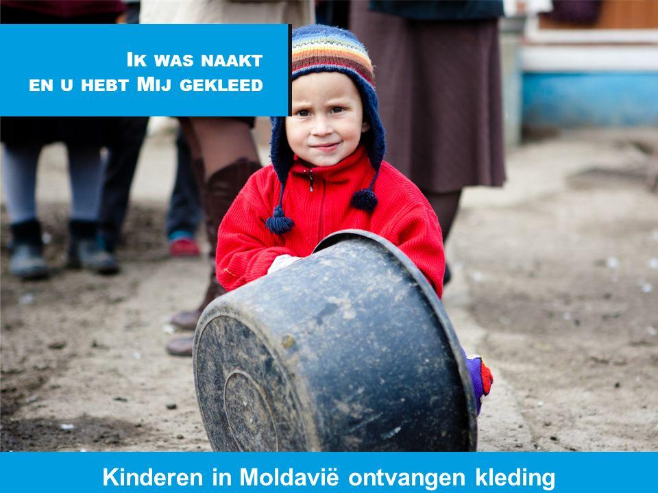 www.dorcas.nl Kinderen in Moldavië ontvangen kleding I K WAS NAAKT EN U HEBT M IJ GEKLEED