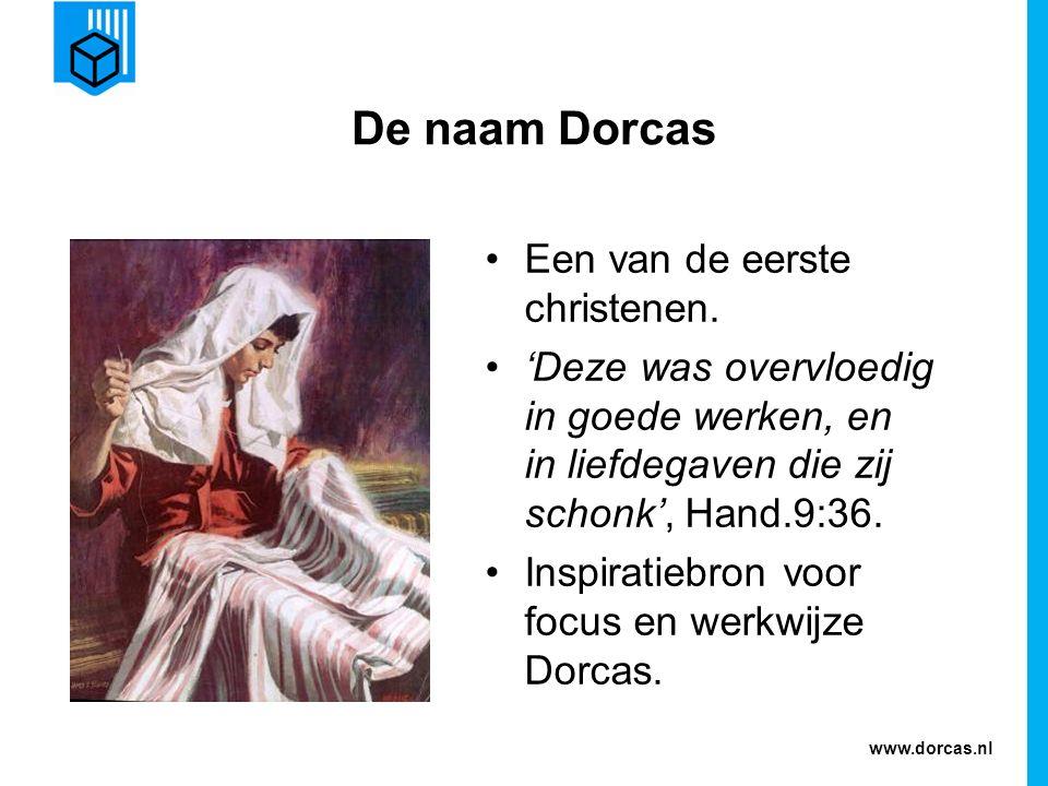De naam Dorcas Een van de eerste christenen. 'Deze was overvloedig in goede werken, en in liefdegaven die zij schonk', Hand.9:36. Inspiratiebron voor