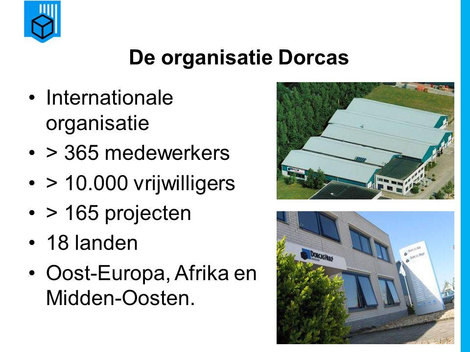 www.dorcas.nl De organisatie Dorcas Internationale organisatie > 365 medewerkers > 10.000 vrijwilligers > 165 projecten 18 landen Oost-Europa, Afrika