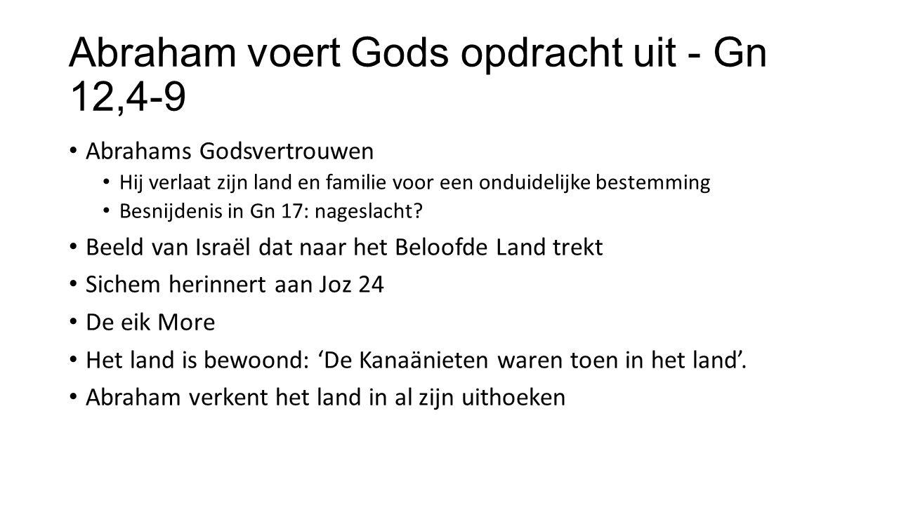 Abraham voert Gods opdracht uit - Gn 12,4-9 Abrahams Godsvertrouwen Hij verlaat zijn land en familie voor een onduidelijke bestemming Besnijdenis in Gn 17: nageslacht.