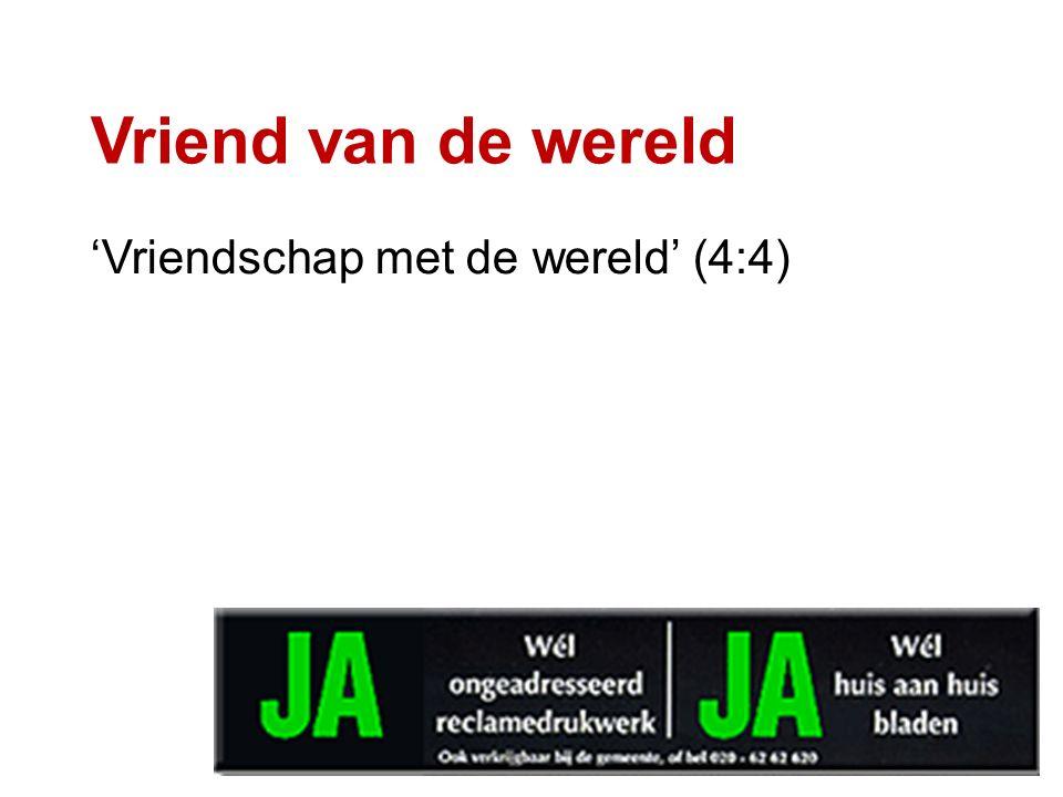 Vriend van de wereld 'Vriendschap met de wereld' (4:4)