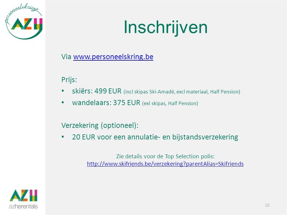 Inschrijven Via www.personeelskring.bewww.personeelskring.be Prijs: skiërs: 499 EUR (incl skipas Ski-Amadé, excl materiaal, Half Pension) wandelaars: 375 EUR (exl skipas, Half Pension) Verzekering (optioneel): 20 EUR voor een annulatie- en bijstandsverzekering Zie details voor de Top Selection polis: http://www.skifriends.be/verzekering parentAlias=Skifriends http://www.skifriends.be/verzekering parentAlias=Skifriends 16