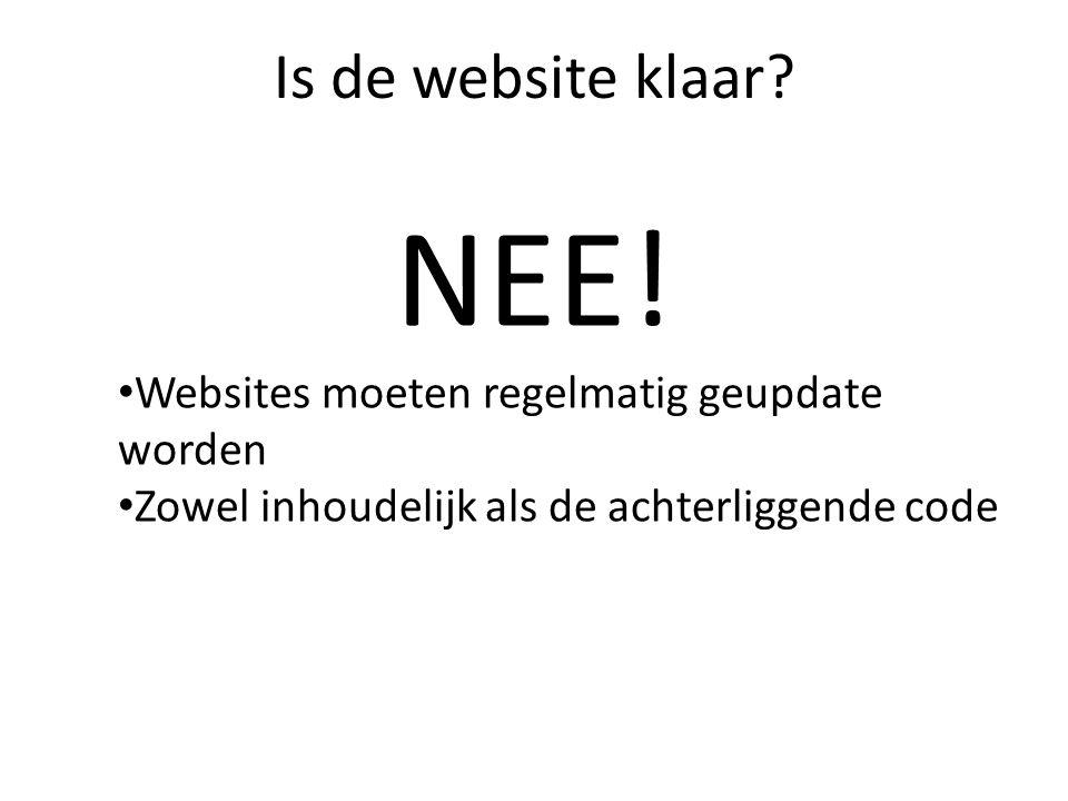 Is de website klaar? NEE! Websites moeten regelmatig geupdate worden Zowel inhoudelijk als de achterliggende code