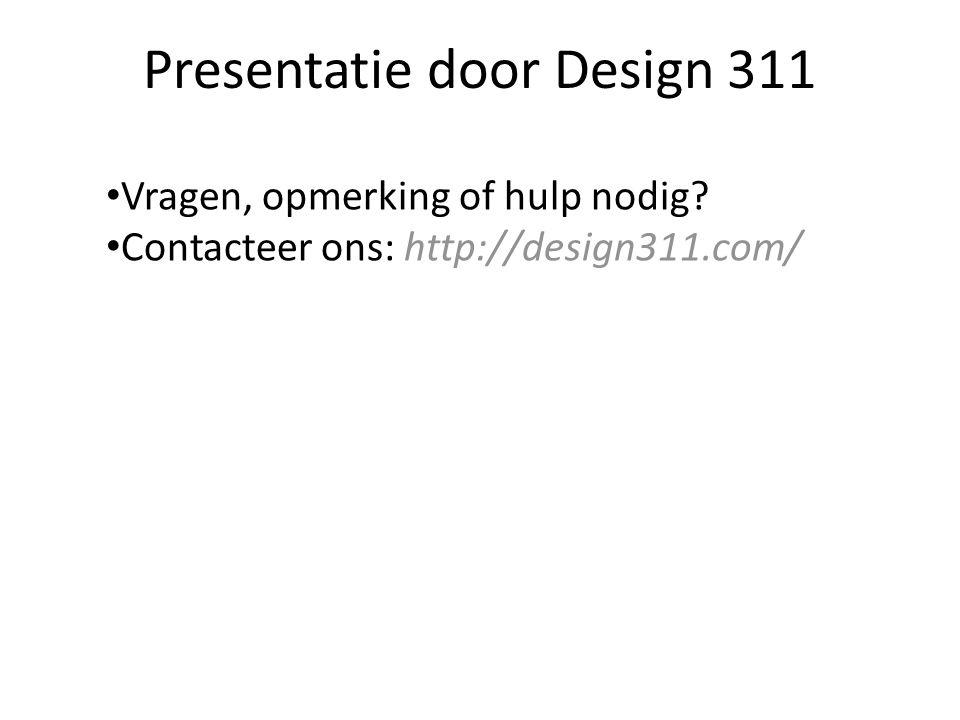 Presentatie door Design 311 Vragen, opmerking of hulp nodig? Contacteer ons: http://design311.com/