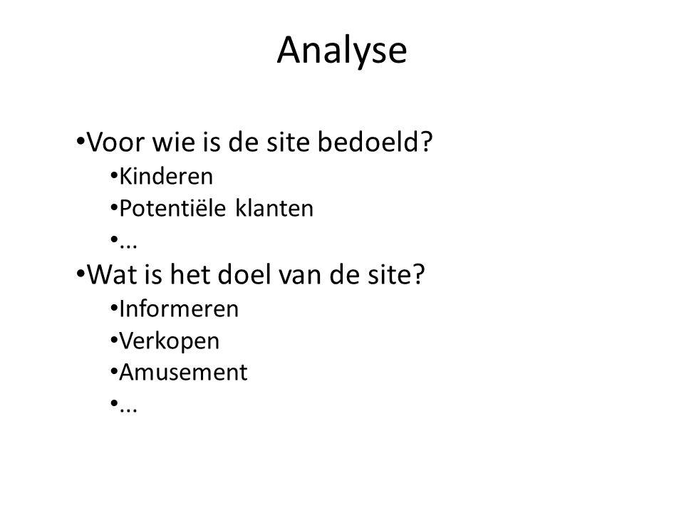Analyse Voor wie is de site bedoeld? Kinderen Potentiële klanten... Wat is het doel van de site? Informeren Verkopen Amusement...