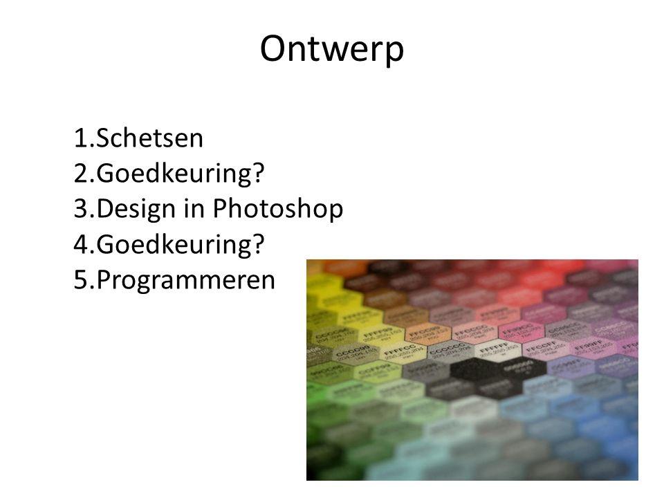 Ontwerp 1.Schetsen 2.Goedkeuring? 3.Design in Photoshop 4.Goedkeuring? 5.Programmeren