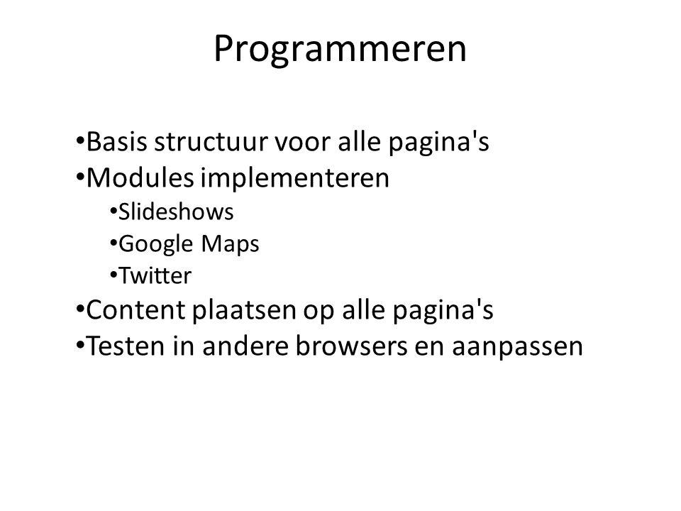 Programmeren Basis structuur voor alle pagina's Modules implementeren Slideshows Google Maps Twitter Content plaatsen op alle pagina's Testen in ander