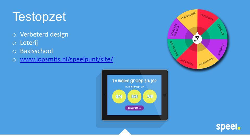 o Verbeterd design o Loterij o Basisschool o www.jopsmits.nl/speelpunt/site/ www.jopsmits.nl/speelpunt/site/ Testopzet