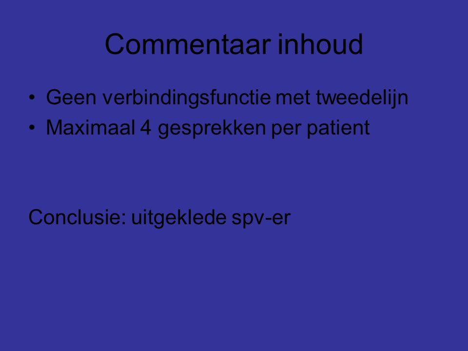 Commentaar inhoud Geen verbindingsfunctie met tweedelijn Maximaal 4 gesprekken per patient Conclusie: uitgeklede spv-er