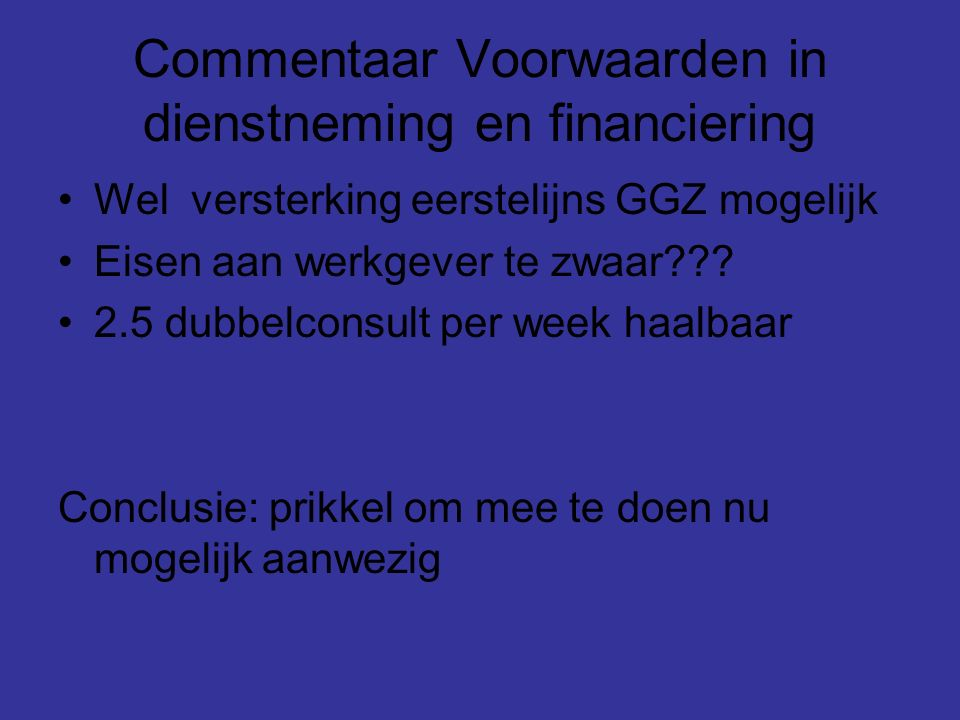 Commentaar Voorwaarden in dienstneming en financiering Wel versterking eerstelijns GGZ mogelijk Eisen aan werkgever te zwaar .