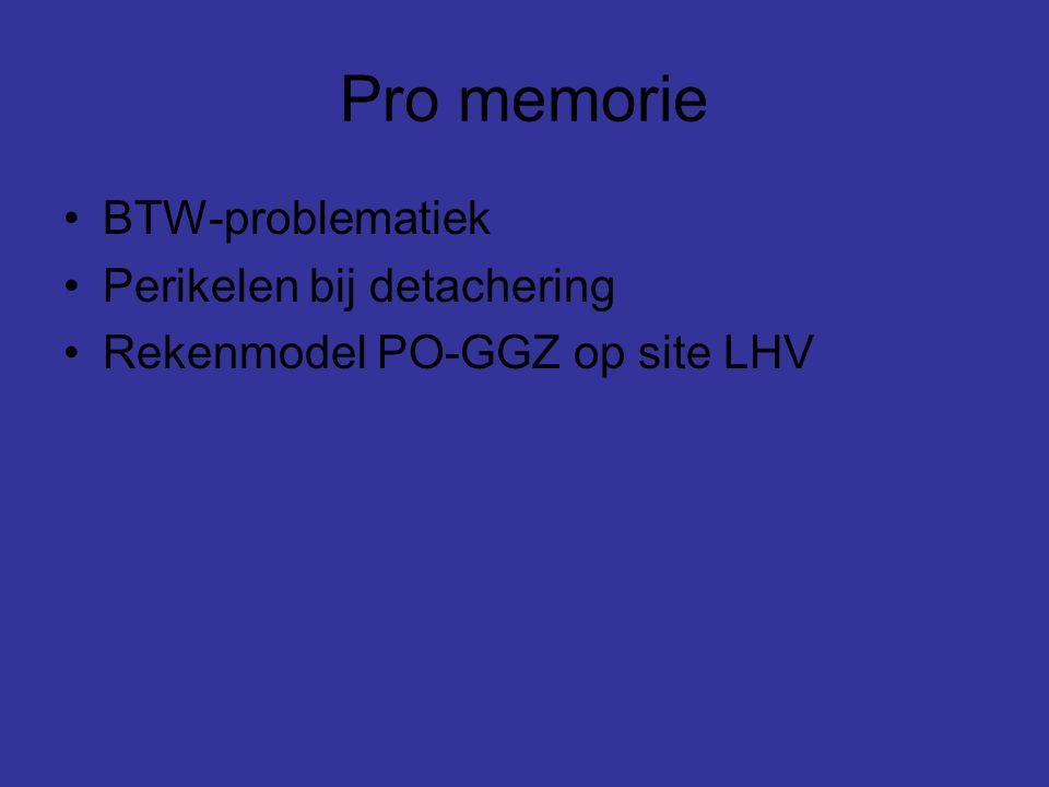 Pro memorie BTW-problematiek Perikelen bij detachering Rekenmodel PO-GGZ op site LHV
