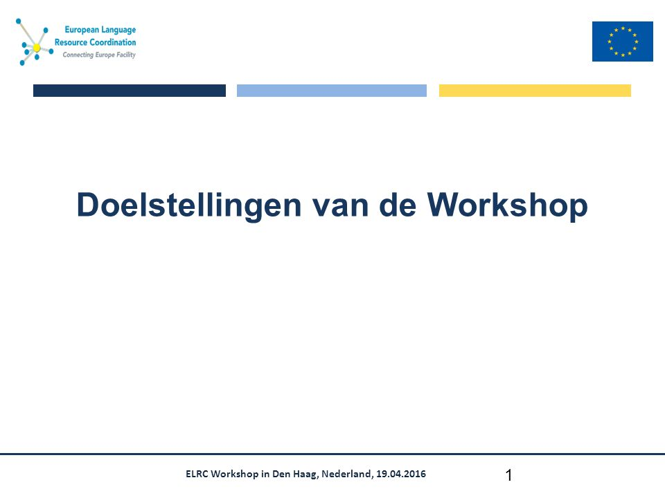 ELRC Workshop in Den Haag, Nederland, 19.04.2016 Doelstellingen van de Workshop 1