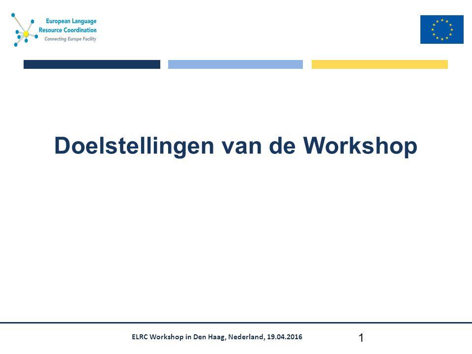 ELRC Workshop in Den Haag, Nederland, 19.04.2016 European Language Resource Coordination (ELRC) Slechts wegwijzers ELRC principes: –Niet inspringen, niets opleggen… –Lokale verantwoordelijkheid –In ieder land wordt gewerkt met nationale experts: Nationale Aanspreekpunten: Jan Odijk (nog te bepalen) lokale DGT bureaus: Hugo Keizer –Vanuit ELRC: Khalid Choukri Doel: het delen van data voor de beste resultaten voor uw noden en uw taal Wie zijn wij: ELRC 12