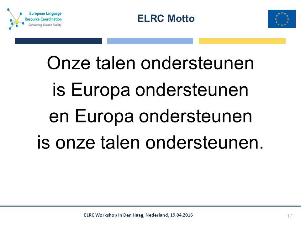 ELRC Workshop in Den Haag, Nederland, 19.04.2016 Onze talen ondersteunen is Europa ondersteunen en Europa ondersteunen is onze talen ondersteunen.