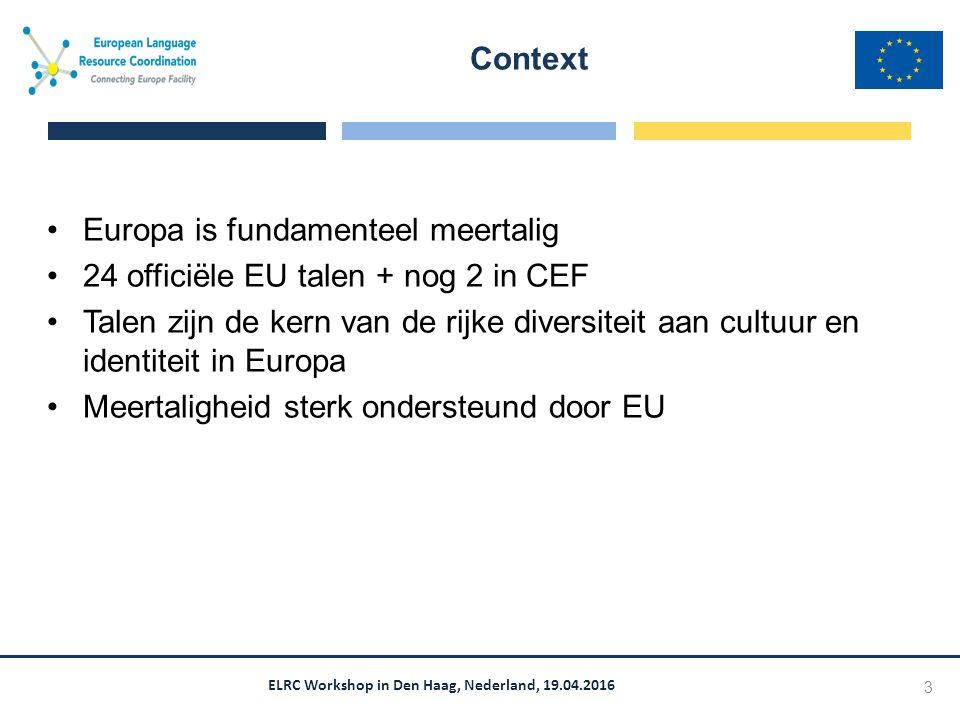 Europa is fundamenteel meertalig 24 officiële EU talen + nog 2 in CEF Talen zijn de kern van de rijke diversiteit aan cultuur en identiteit in Europa Meertaligheid sterk ondersteund door EU Context 3