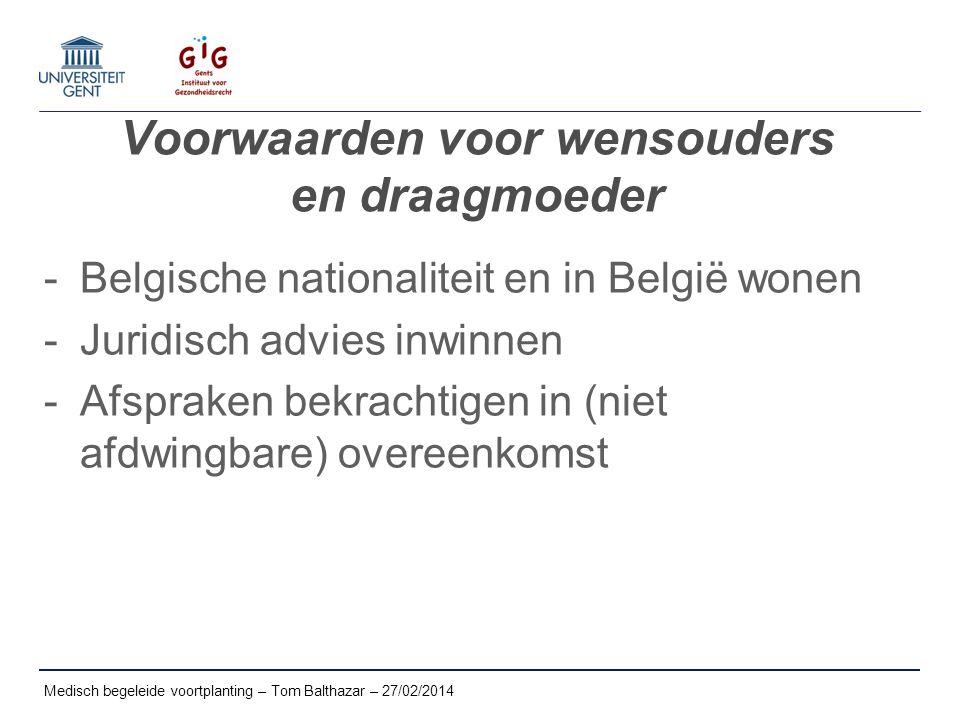 Voorwaarden voor wensouders en draagmoeder -Belgische nationaliteit en in België wonen -Juridisch advies inwinnen -Afspraken bekrachtigen in (niet afd