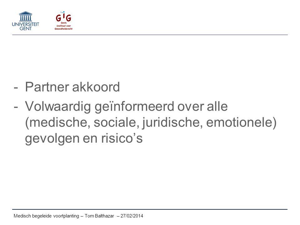 -Partner akkoord -Volwaardig geïnformeerd over alle (medische, sociale, juridische, emotionele) gevolgen en risico's Medisch begeleide voortplanting –