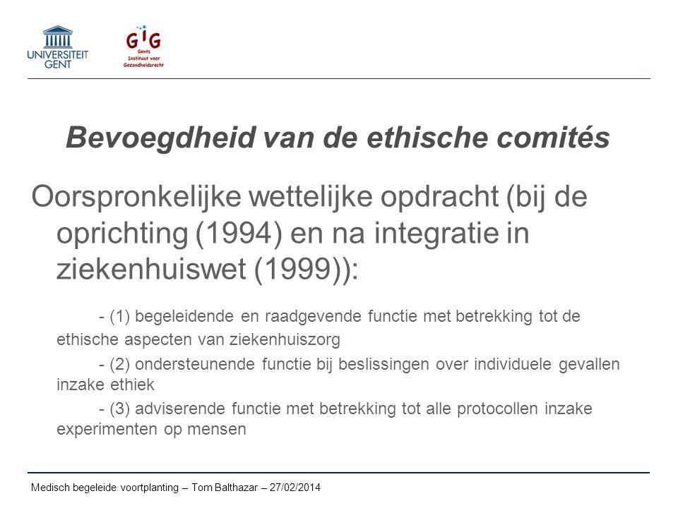 Bevoegdheid van de ethische comités Oorspronkelijke wettelijke opdracht (bij de oprichting (1994) en na integratie in ziekenhuiswet (1999)): - (1) beg