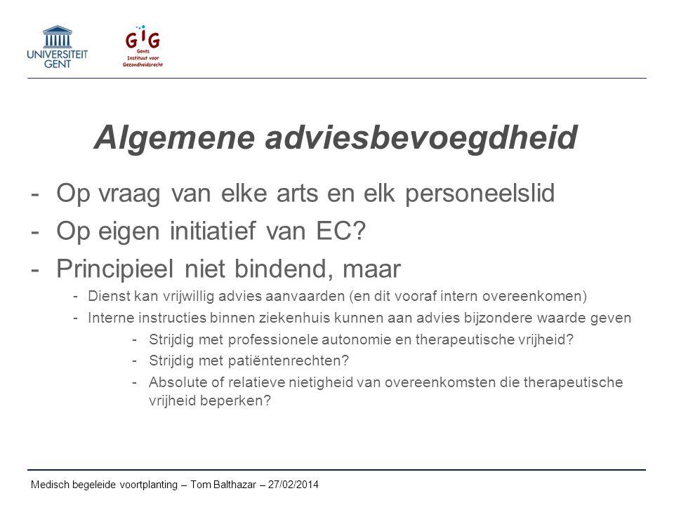 Algemene adviesbevoegdheid -Op vraag van elke arts en elk personeelslid -Op eigen initiatief van EC? -Principieel niet bindend, maar -Dienst kan vrijw