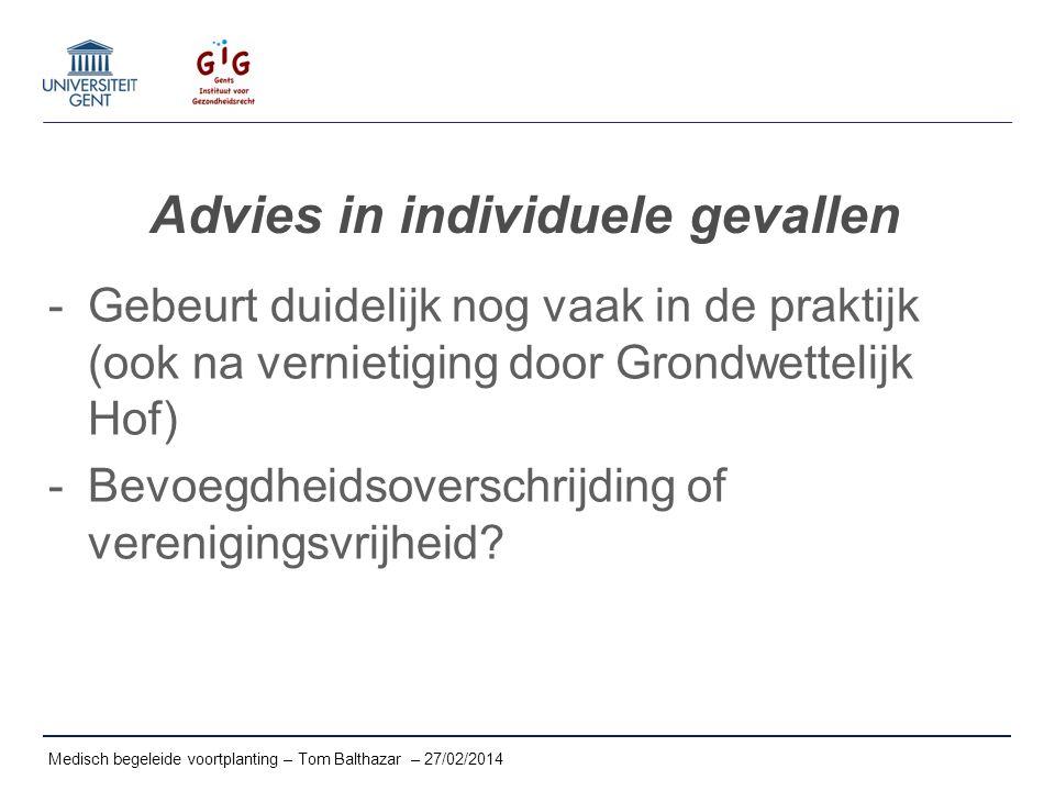 Advies in individuele gevallen -Gebeurt duidelijk nog vaak in de praktijk (ook na vernietiging door Grondwettelijk Hof) -Bevoegdheidsoverschrijding of