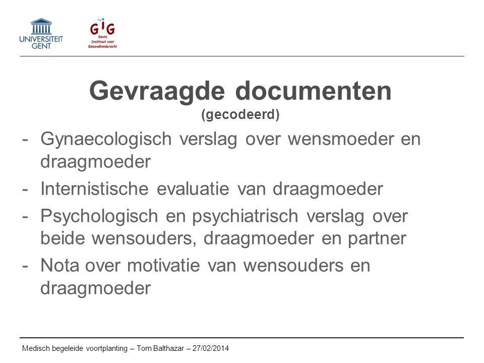 Gevraagde documenten (gecodeerd) -Gynaecologisch verslag over wensmoeder en draagmoeder -Internistische evaluatie van draagmoeder -Psychologisch en ps