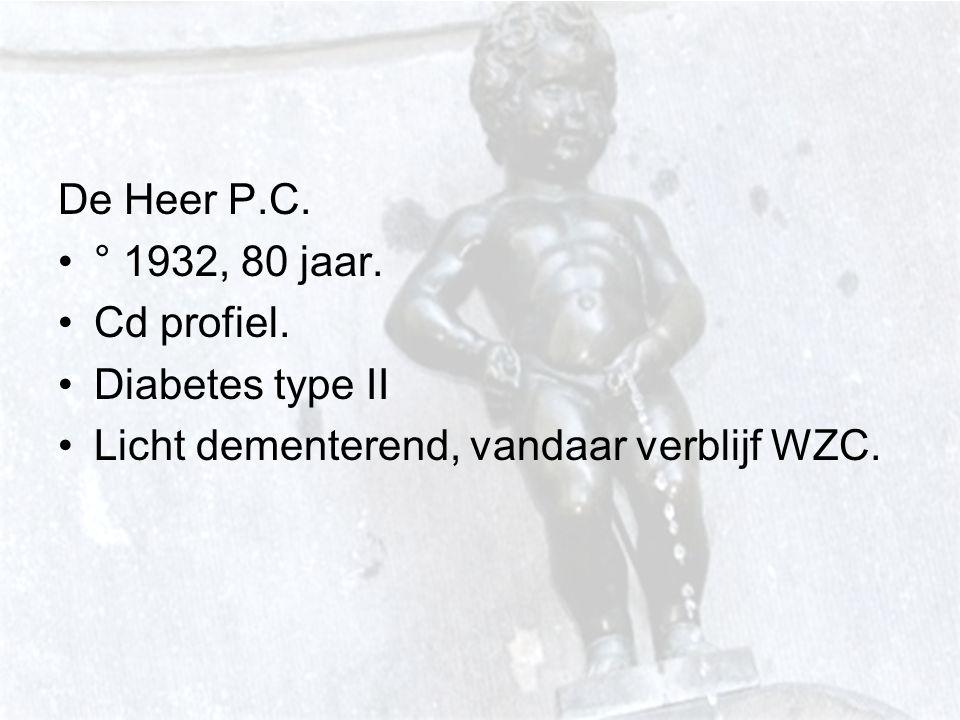 De Heer P.C. ° 1932, 80 jaar. Cd profiel. Diabetes type II Licht dementerend, vandaar verblijf WZC.