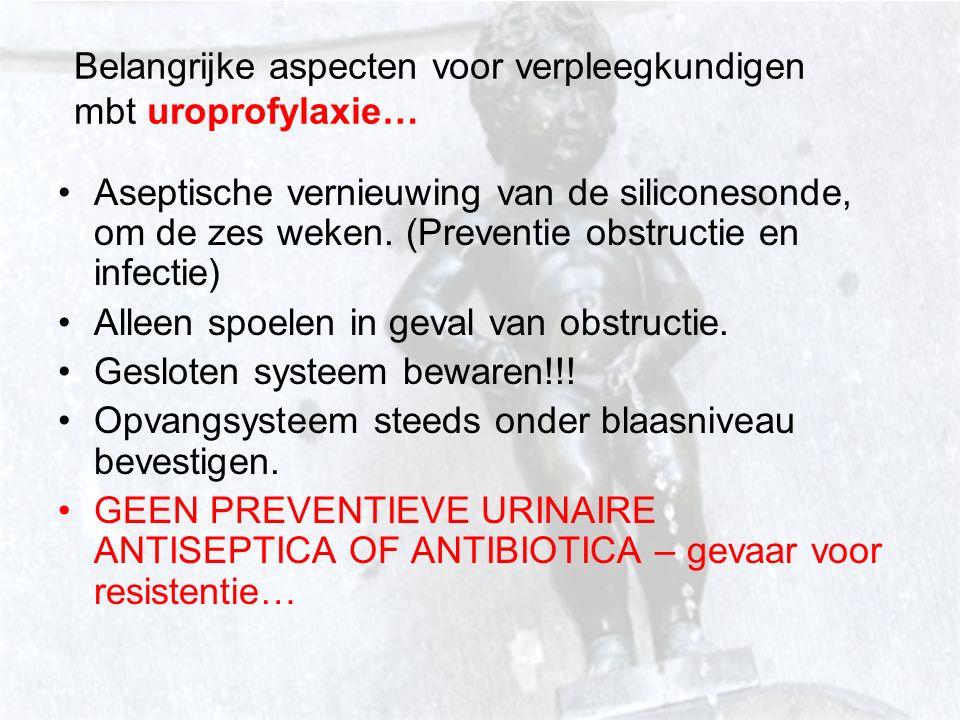 Belangrijke aspecten voor verpleegkundigen mbt uroprofylaxie… Aseptische vernieuwing van de siliconesonde, om de zes weken.