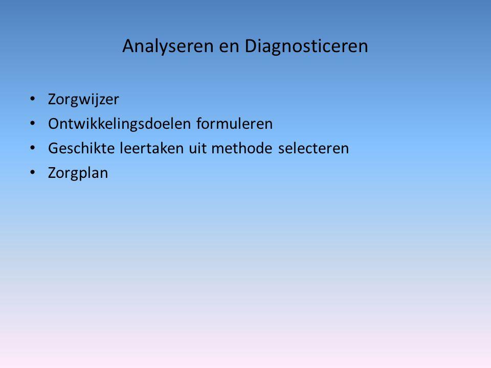 Analyseren en Diagnosticeren Zorgwijzer Ontwikkelingsdoelen formuleren Geschikte leertaken uit methode selecteren Zorgplan