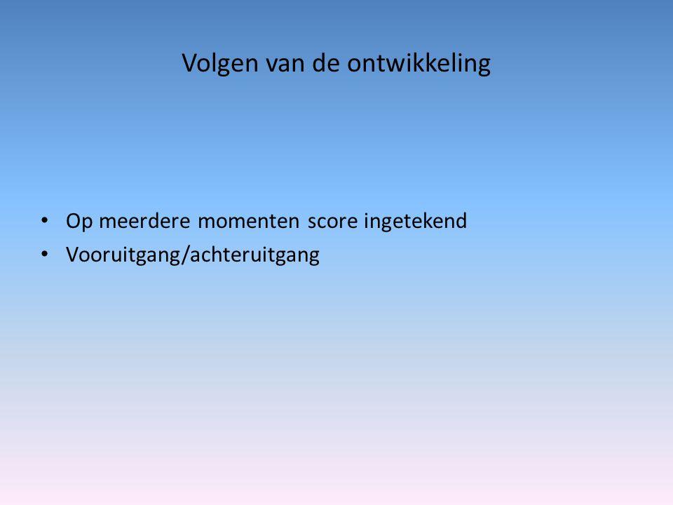 Volgen van de ontwikkeling Op meerdere momenten score ingetekend Vooruitgang/achteruitgang