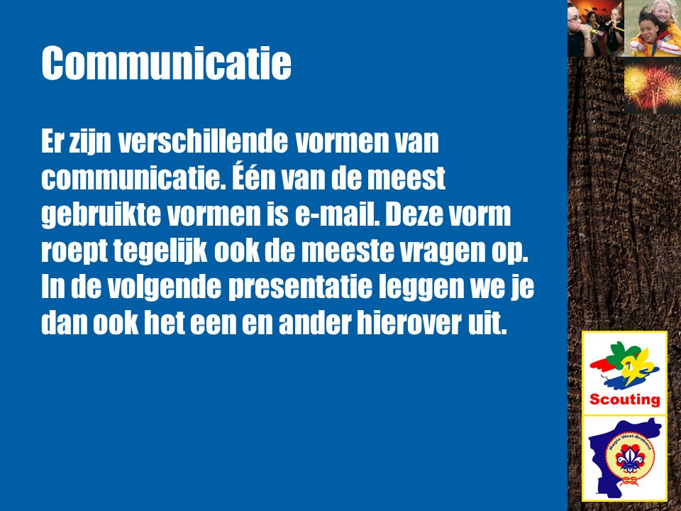 Communicatie Er zijn verschillende vormen van communicatie.
