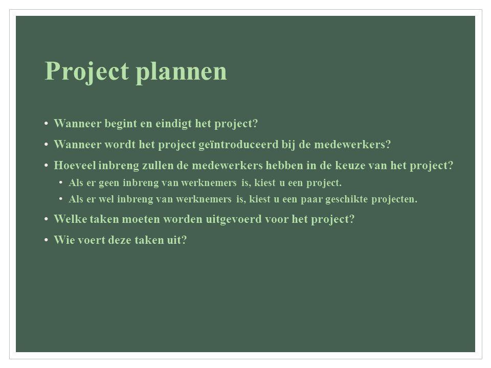 Project plannen Wanneer begint en eindigt het project? Wanneer wordt het project geïntroduceerd bij de medewerkers? Hoeveel inbreng zullen de medewerk