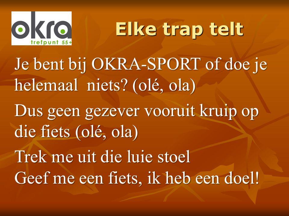 Elke trap telt Je bent bij OKRA-SPORT of doe je helemaal niets? (olé, ola) Dus geen gezever vooruit kruip op die fiets (olé, ola) Trek me uit die luie