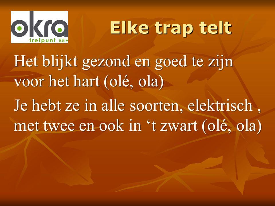 Elke trap telt Luister daarom beste mensen van de OKRA (olé, ola) Ons thema van dit jaar is de fiets, voilà c est ça (olé, ola)
