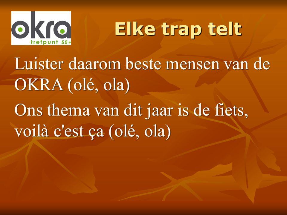 Elke trap telt Luister daarom beste mensen van de OKRA (olé, ola) Ons thema van dit jaar is de fiets, voilà c'est ça (olé, ola)