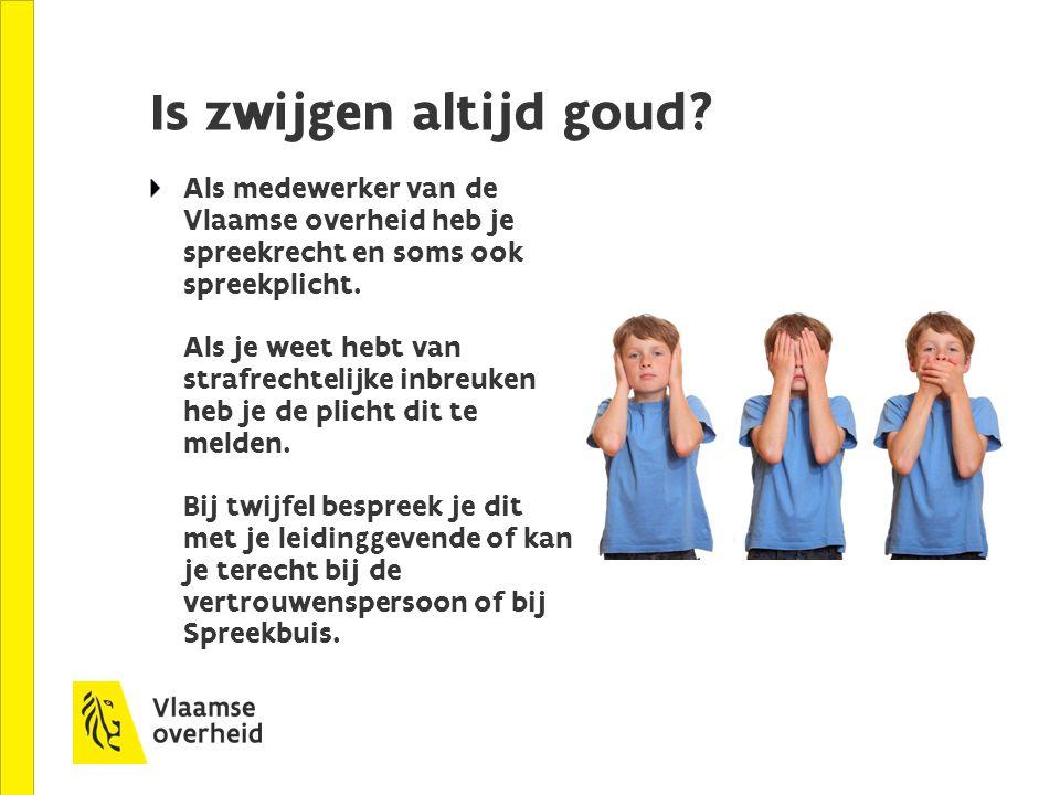 Is zwijgen altijd goud? Als medewerker van de Vlaamse overheid heb je spreekrecht en soms ook spreekplicht. Als je weet hebt van strafrechtelijke inbr