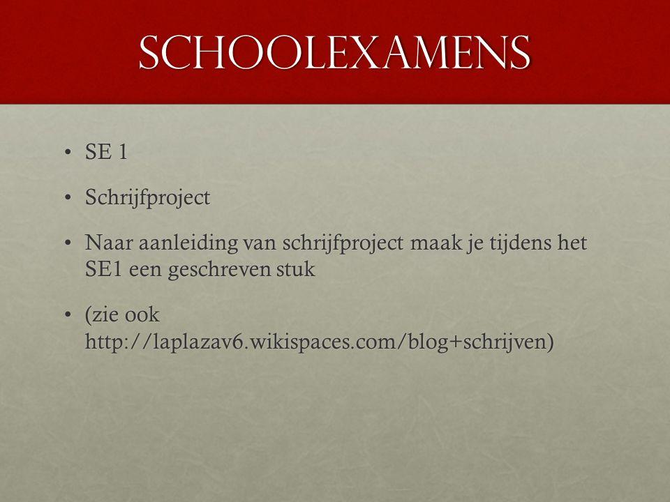 schoolexamens SE 1SE 1 SchrijfprojectSchrijfproject Naar aanleiding van schrijfproject maak je tijdens het SE1 een geschreven stukNaar aanleiding van schrijfproject maak je tijdens het SE1 een geschreven stuk (zie ook http://laplazav6.wikispaces.com/blog+schrijven)(zie ook http://laplazav6.wikispaces.com/blog+schrijven)