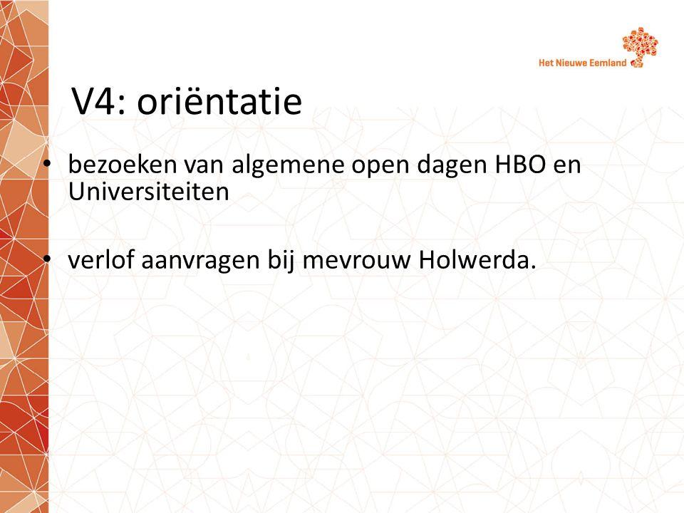 V4: oriëntatie bezoeken van algemene open dagen HBO en Universiteiten verlof aanvragen bij mevrouw Holwerda.